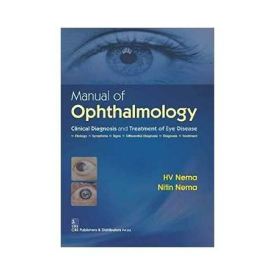 Manual Of Ophthalmology 2016Clinical Diagnosis And Treatment Of Eye Disease1st edition by H V Nema