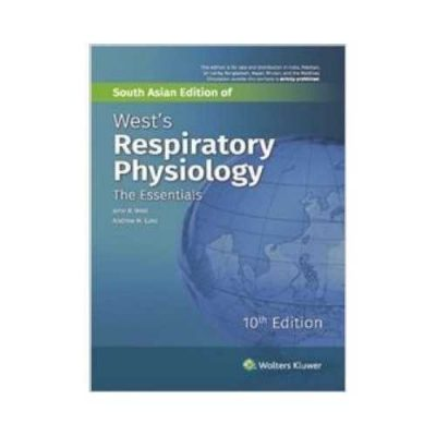 Wests Respiratory Physiology 102016The Essentials (South Asian Edition)10th edition by John West