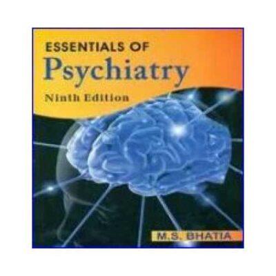 Essentials Of Psychiatry 9th edition by M S Bhatia