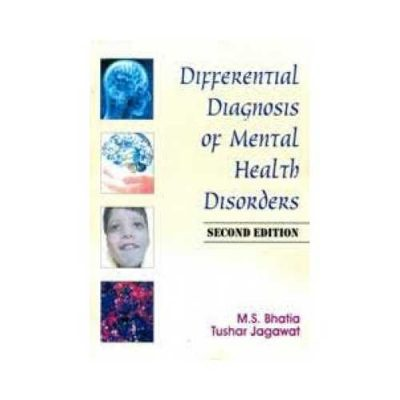 Differential Diagnosis Of Mental Health Disorders 2nd edition by M S Bhatia