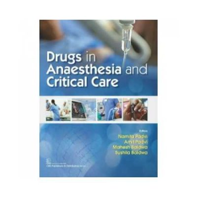 Drugs In Anaesthesia And Critical Care 1st edition by Namita Padvi