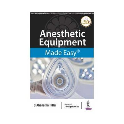 Anesthetic Equipment Made Easy 1st edition by S Ahanatha Pillai