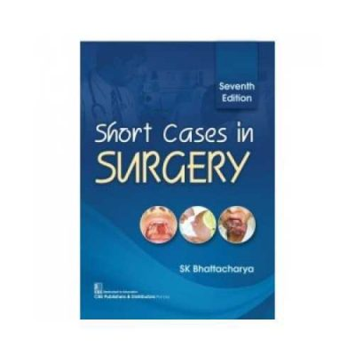Short Cases In Surgery 7th edition by SK Bhattacharya