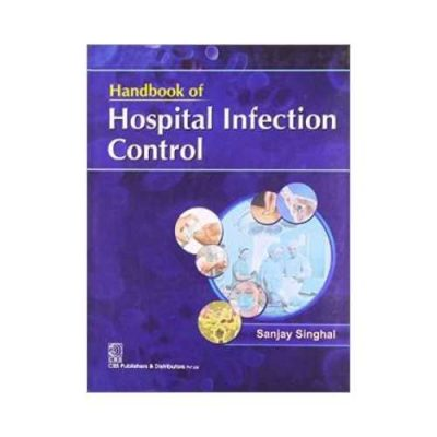 Handbook Of Hospital Infection Control 1st edition by Sanjay Singhal