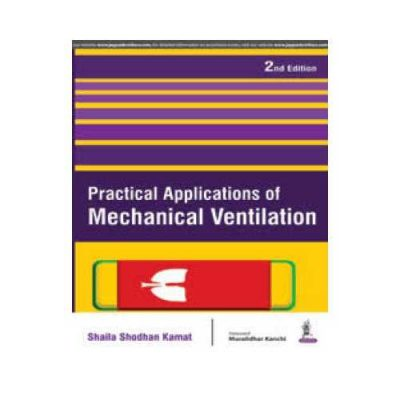 Practical Applications Of Mechanical Ventilation 2nd edition by Shaila Shodhan Kamat