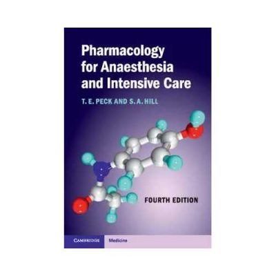 Pharmacology For Anaesthesia And Intensive Care 4th edition by T E Peck