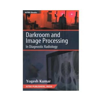 Darkroom And Image Processing In Diagnostic Radiology 1st edition by Yogesh Kumar