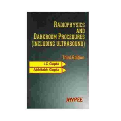Radiophysics And Dark Room Procedure (Including Ultrasound) By LC Gupta