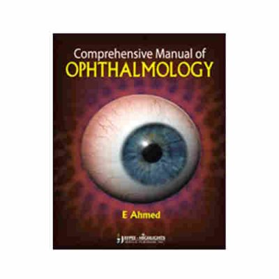 Comprehensive Manual of Ophthalmology By E Ahmed