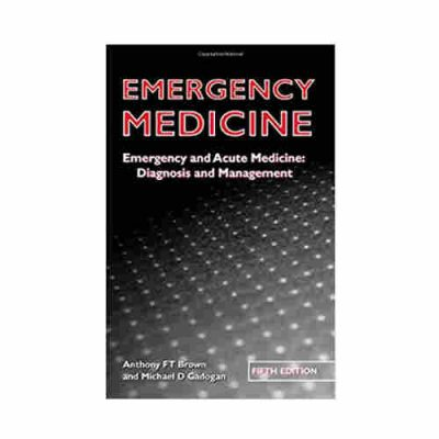 Emergency Medicine: Emergency and acute medicine: Diagnosis and management By Anthony FT Brown