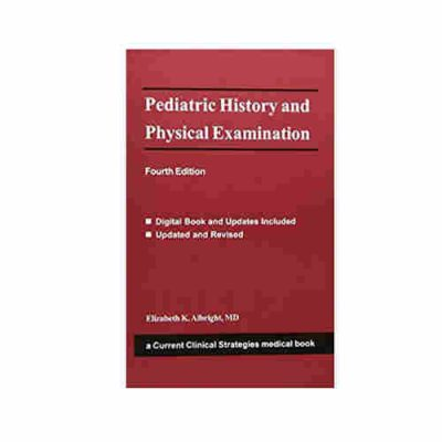 Pediatric History and Physical Examination (Current Clinical Strategies) By Elizabeth K. Albright, MD