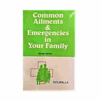 Common Ailments & Emergencies in Your Family By Golwalla