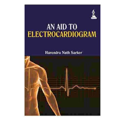 An Aid To Electrocardiogram By Harendra Nath Sarker