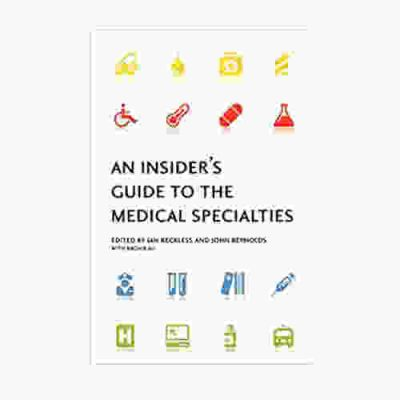 An Insider's Guide to the Medical Specialties By Ian Reckless