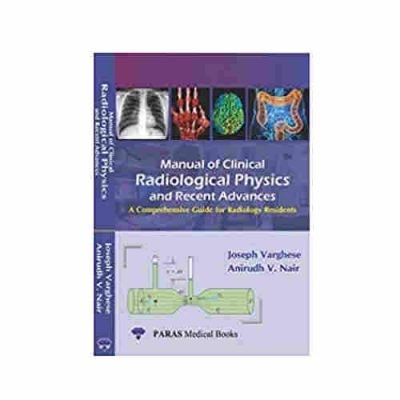 Manual Of Clinical Radiological Physics & Recent Advances: A Comprehensive Guide For Radiology Resident By Joseph Varghese