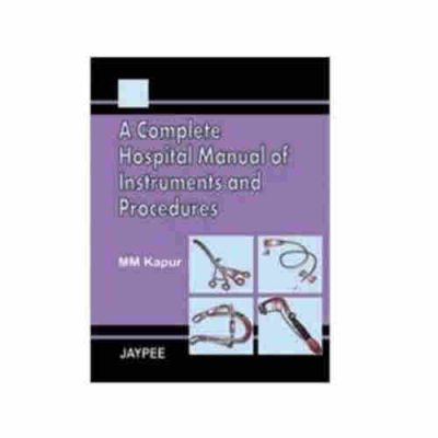 A Complete Hospital Manual of Instruments and Procedures By MM Kapur