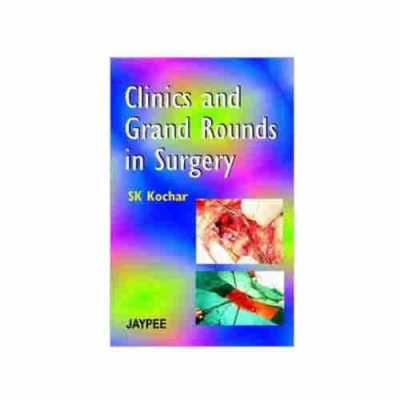 Clinics and Grand Rounds in Surgery By S.K. Kochar