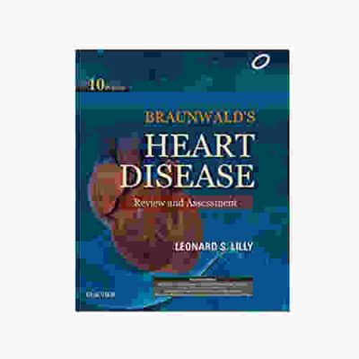 Braunwald's Heart Disease Review and Assessment By Leonard S. Lilly