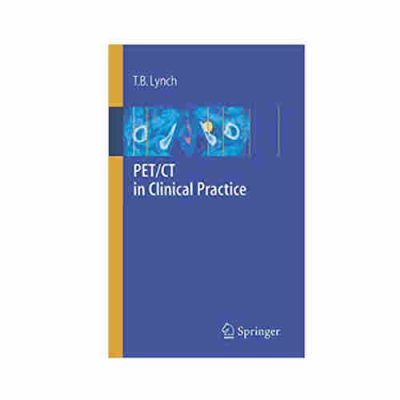 PET/CT in Clinical Practice By T.B. Lynch