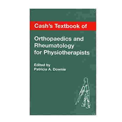Cash's Textbook of Orthopaedics and Rheumatology for Physiotherapists By Patricia A. Downie