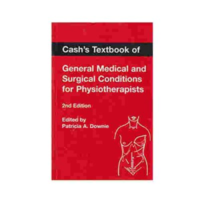 Cash's Textbook of General Medical and Surgical Conditions for Physiotherapists By Patricia A. Downie