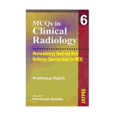 Mcqs In Clinical Radiology 6 (Neuro.,Head&Neck Rad.(Que.Bank For Frcr) By Prabhakar Rajiah