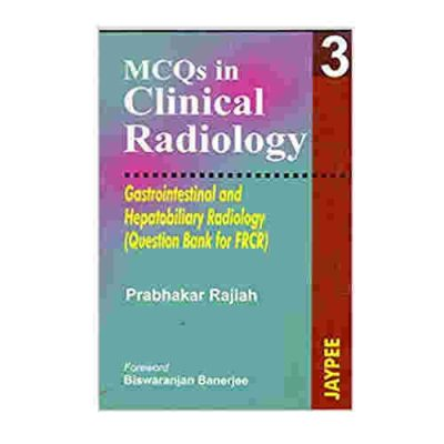 MCQs in Clinical Radiology Gastrointestinal & Hepatobiliary Radiology (Question Bank for FRCR) (v. 3) By Prabhakar Rajiah