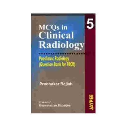 MCQs in Clinical Radiology vol-5 - Paediatric radiology (Question Bank for FRCR) By Prabhakar Rajiah