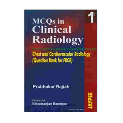Mcqs In Clinical Radiology (Vol. 1) Chest and cardiovascular radiology by Prabhakar Rajiah