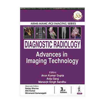 Diagnostic Radiology Advances In Imaging Technology 3rd/2019AIIMS-MAMC-PGI Imaging Series3rd edition by Arun Kumar Gupta