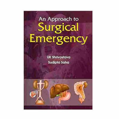AN APPROACH TO SURGICAL EMERGENCY By UK Shrivastava