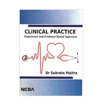 CLINICAL PRACTICE [Experience and Evidence Based Approach] BY Dr. Subrata Maitra