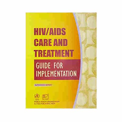 Hiv Aids Care & Treatment Guide For Implementation By K K Verma