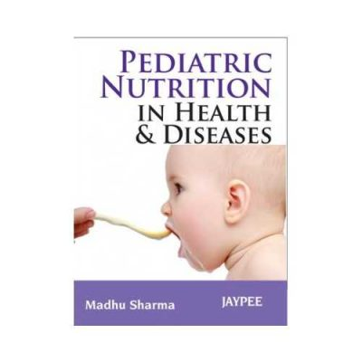 Pediatric Nutrition In Health And Disease 1st edition by Madhu Sharma