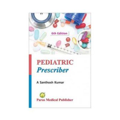 Pediatric Prescriber 6th edition by Santhosh kumar