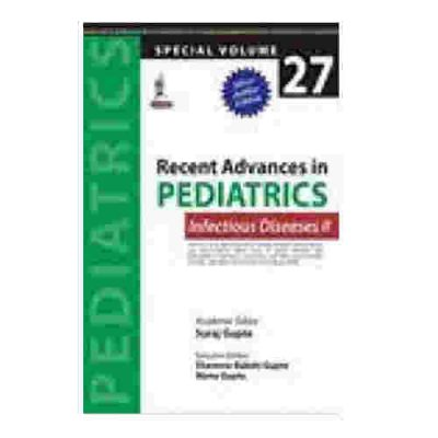 Recent Advances In Pediatrics Infectious Diseases II (Special Volume 27) By suraj Gupte