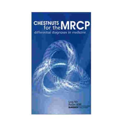 Chestnuts for the MRCP: Differential Diagnoses in Medicine By Levy MJ