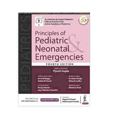 Principles of Pediatric & Neonatal Emergencies (An Initiative by Indian Pediatrics, Official Journal of the Indian Academy of Pediatrics) By Piyush Gupta