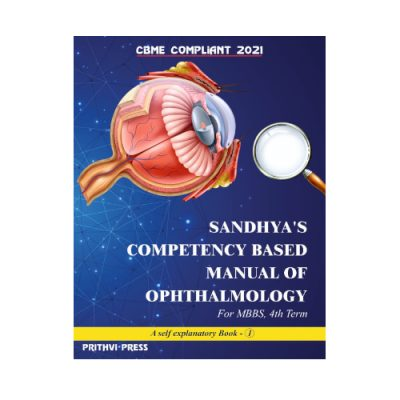 Sandhya's Competency Based Manual of Ophthalmology (for MBBS 4th term) 2021