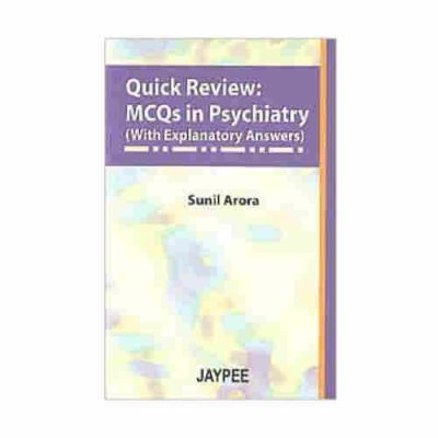 Quick Review: MCQs in Psychiatry (With Explanatory Answers) By Sunil Arora