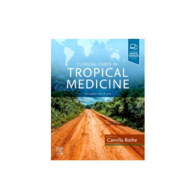 Clinical Cases in Tropical Medicine by Camilla Rothe